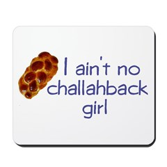 I ain't no challahback girl Mousepad