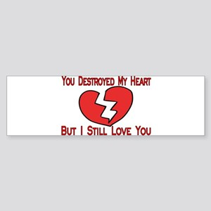 Destroyed My Heart Bumper Sticker