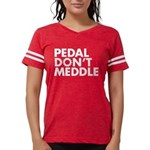Pedal Don't Meddle Women's Banded Shirt T-