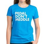 Pedal Don't Meddle Women's T-Shirt