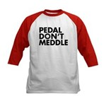 Pedal Don't Meddle Kids Tee Baseball Jersey