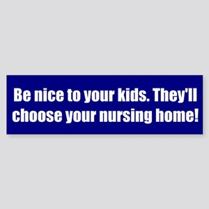 Be nice to your kids. They'll choose your nursing