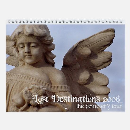 Lost Destinations: CemeteryTour 2006 Wall Calendar