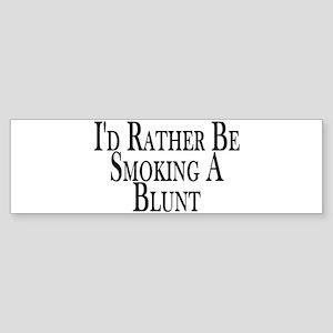 Rather Smoke Blunt Bumper Sticker