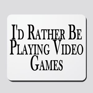 Rather Play Video Games Mousepad