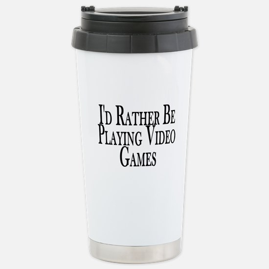 Rather Play Video Games Stainless Steel Travel Mug