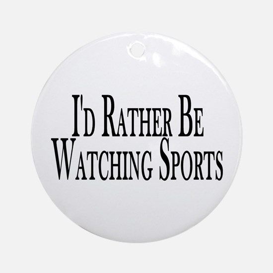 Rather Watch Sports Ornament (Round)
