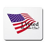 I Voted Why Didn't You Mousepad