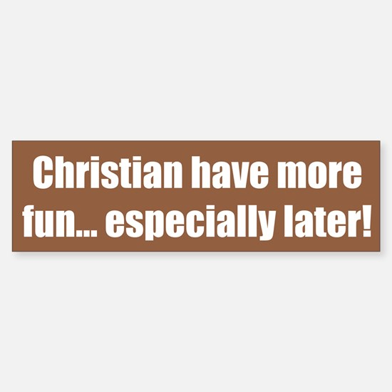 Christian have more fun... especially later!