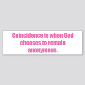 Coincidence is when God chooses to remain anonymou