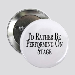 """Rather Perform On Stage 2.25"""" Button"""