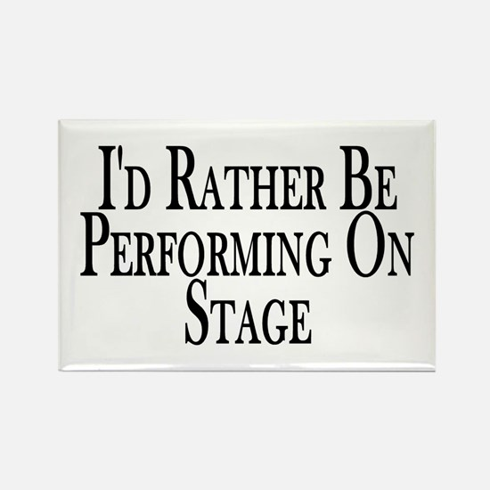 Rather Perform On Stage Rectangle Magnet