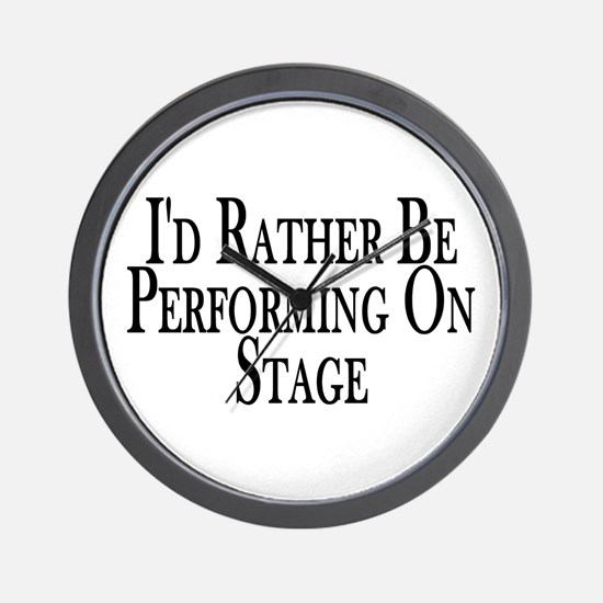 Rather Perform On Stage Wall Clock