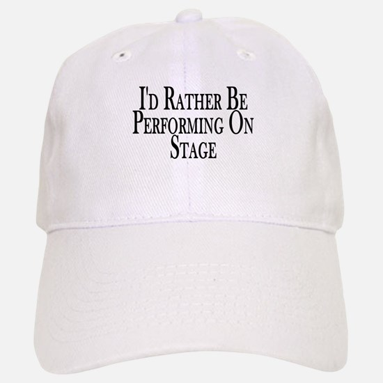 Rather Perform On Stage Baseball Baseball Cap