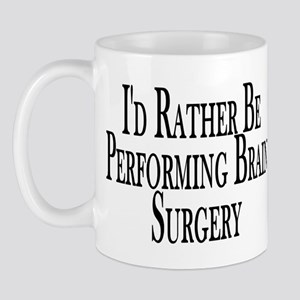 Rather Perform Brain Surgery Mug