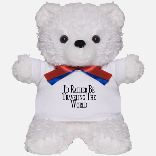 Rather Travel The World Teddy Bear