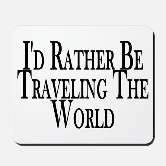 Rather Travel The World Mousepad