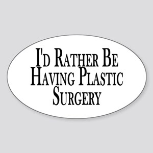 Rather Have Plastic Surgery Oval Sticker