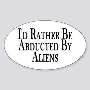 Rather Be Abducted By Aliens Oval Sticker