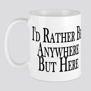 Rather Be Anywhere But Here Mug