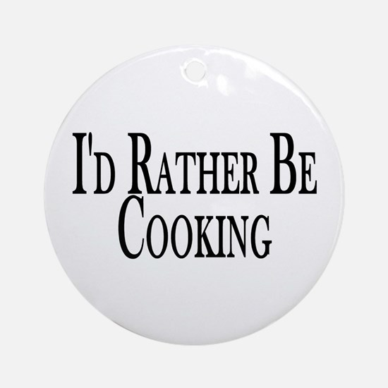 Rather Be Cooking Ornament (Round)
