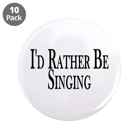 """Rather Be Singing 3.5"""" Button (10 pack)"""