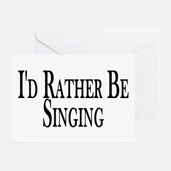 Rather Be Singing Greeting Card