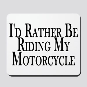 Rather Ride My Motorcycle Mousepad