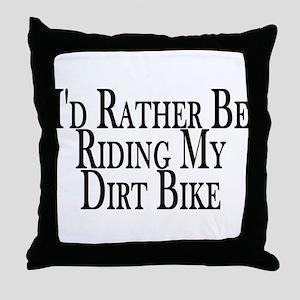 Rather Ride My Dirt Bike Throw Pillow