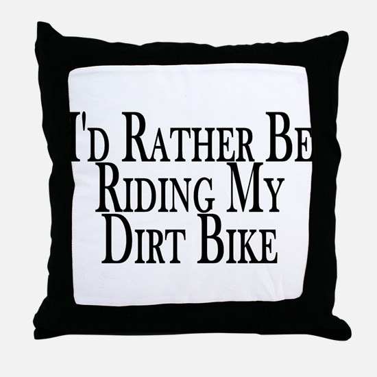 Rather Ride My Dirt Bike Throw Pillow