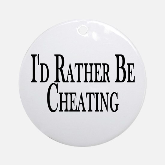 Rather Be Cheating Ornament (Round)