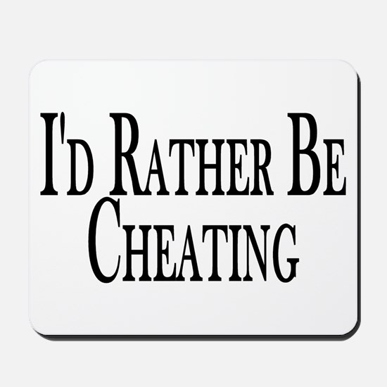 Rather Be Cheating Mousepad