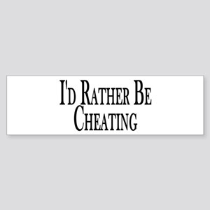 Rather Be Cheating Bumper Sticker