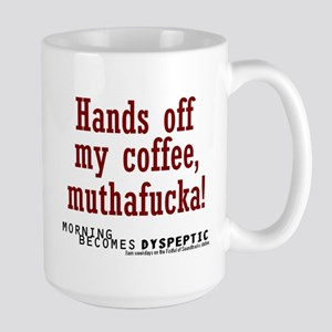 """Morning Becomes Dyspeptic """"Hands Off"""" Large Mug"""