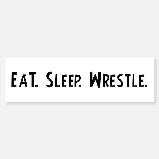 Eat, Sleep, Wrestle Bumper Bumper Bumper Sticker