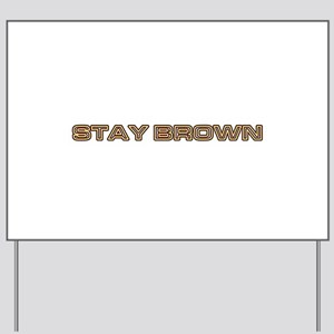 stay brown Yard Sign