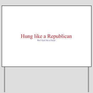 Hung Like a Republican Yard Sign