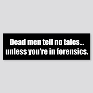 Dead men tell no tales... unless you're in forensi