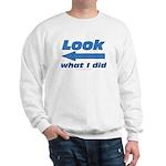 Look what I did Sweatshirt