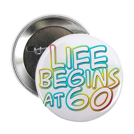 "60th birthday life begins at 60 2.25"" Button (10 p"