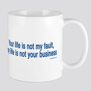 Your life is not my fault, my Mug