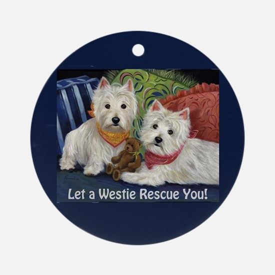 WESTIE LET A WESTIE RESCUE YOU! Ornament (Round)