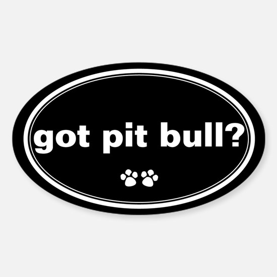 Got Pit Bull? Oval Decal