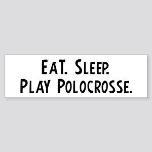 Eat, Sleep, Play Polocrosse Bumper Sticker