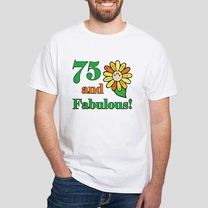 Fabulous 75th Birthday White T-Shirt