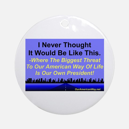 """""""Our Biggest Threat"""" Ornament (Round)"""