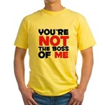You're Not The Boss Of Me Yellow T-Shirt