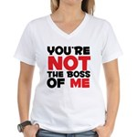 You're Not The Boss Of Me Women's V-Neck T-Shirt