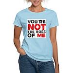 You're Not The Boss Of Me Women's Light T-Shirt