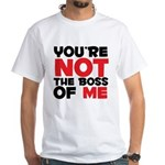 You're Not The Boss Of Me White T-Shirt